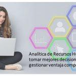 Analítica de Recursos Humanos: tomar mejores decisiones para gestionar ventaja competitiva
