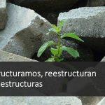 Editorial: Reestructuramos, reestructuran y te reestructuras